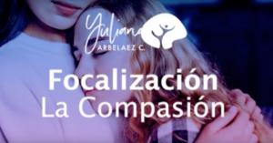 Focalización – La Compasión